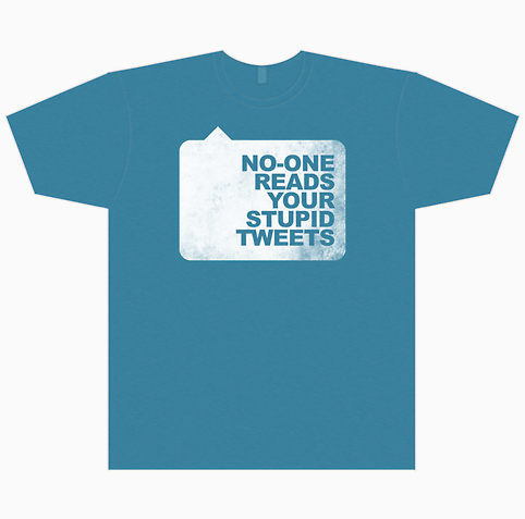 3127240-1-no-one-reads-your-stupid-tweets